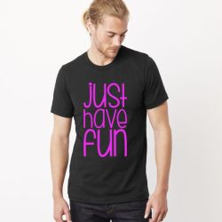 Just have fun t-shirt