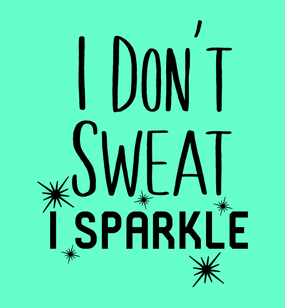 dont sweat i sparkle