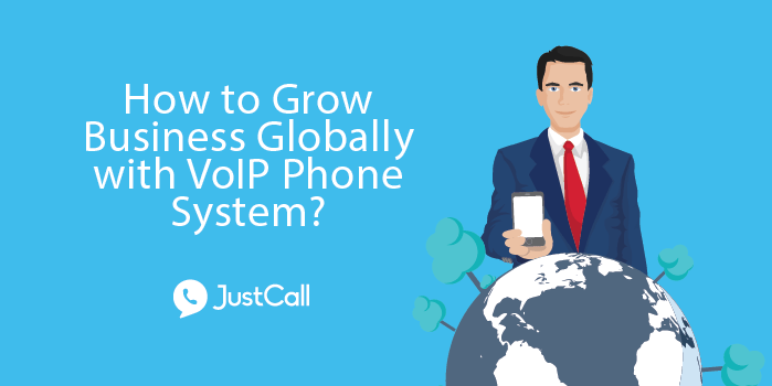 How to Grow Business Globally with VoIP Phone System?