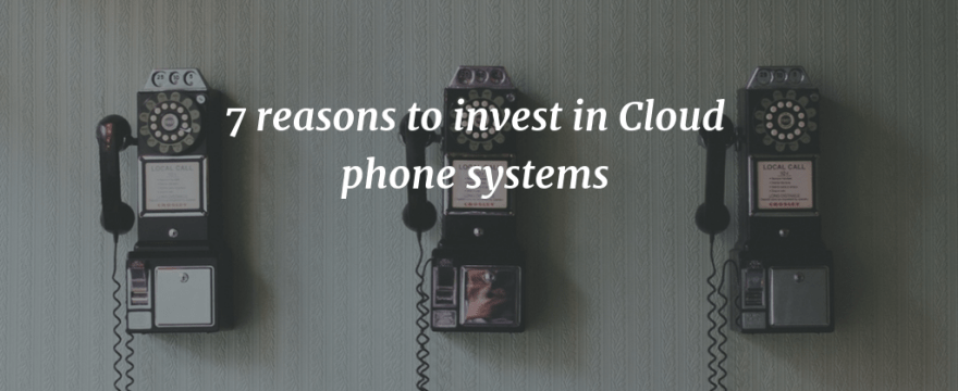 7 Reasons to invest in Cloud phone systems