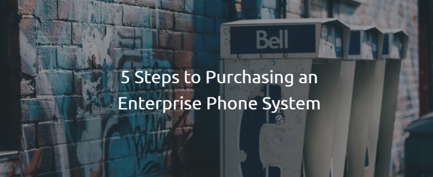 5 Steps to Purchasing an Enterprise Phone System