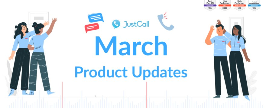 JustCall Updates for March 2021: Here's What's New!