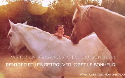 Les vacances c'est le bonheur quand on part et quand on rentre … si on a des chevaux !