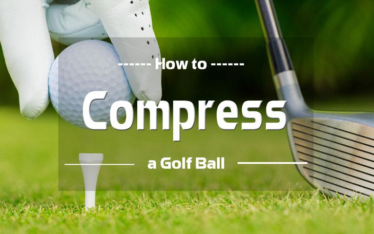 How to compress a golf ball