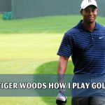 Tiger Woods How I play Golf