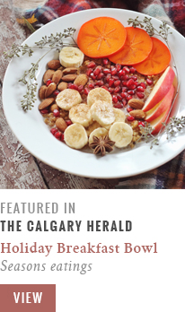 Feature // Holiday Breakfast Bowl | Seasons Eatings | Calgary Herald Gastropost // JustineCelina.com