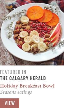 Feature // Holiday Breakfast Bowl | Seasons Eatings | Calgary Herald Gastropost // JustineCelina.com