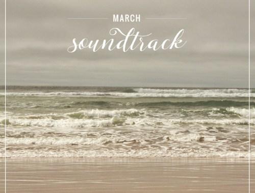 March Soundtrack // JustineCelina.com