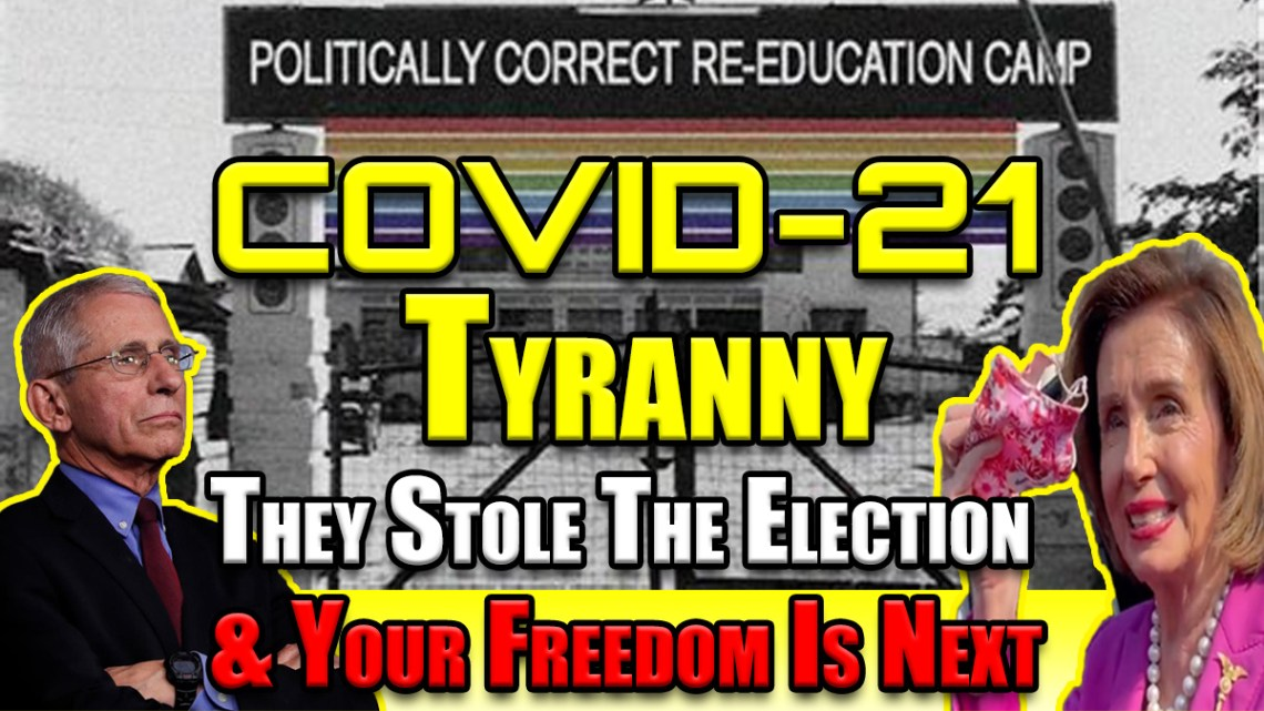 COVID-21 TYRANNY: They Stole The Election & Your Freedom Is Next!!!