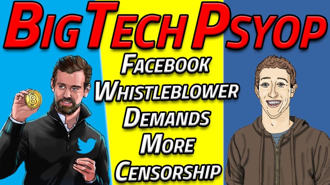 "BIG TECH PSYOP: FACEBOOK ""WHISTLEBLOWER"" DEMANDS MORE CENSORSHIP!"