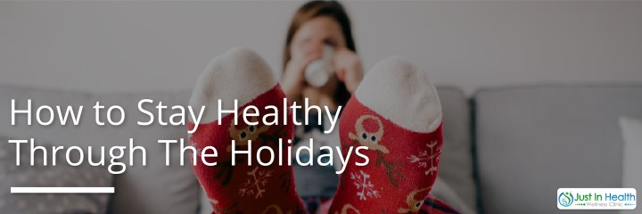 How To Stay Heathy Through The Holidays