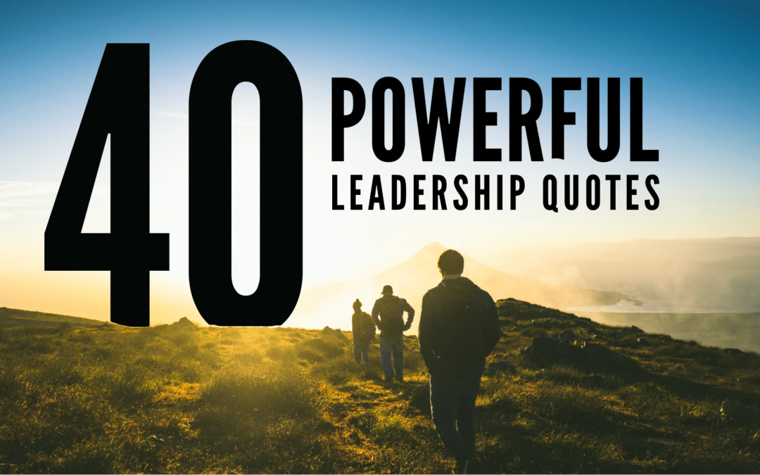 40 Powerful Leadership Quotes To Help You Become A Better Leader