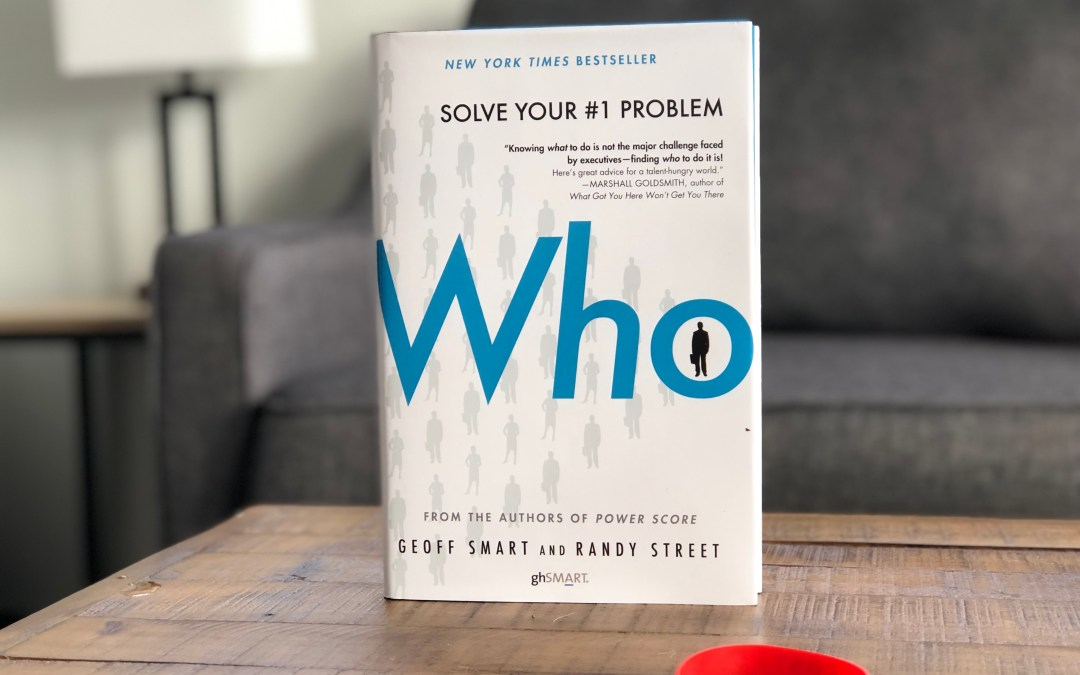"""Book Notes: Who – The """"A"""" Method For Hiring"""