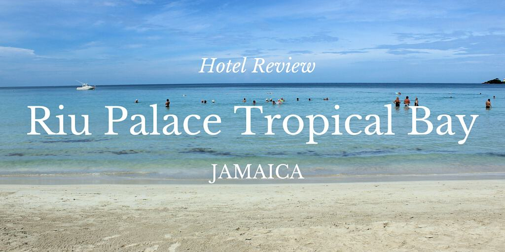 Hotel Review: Riu Palace Tropical Bay in Negril, Jamaica