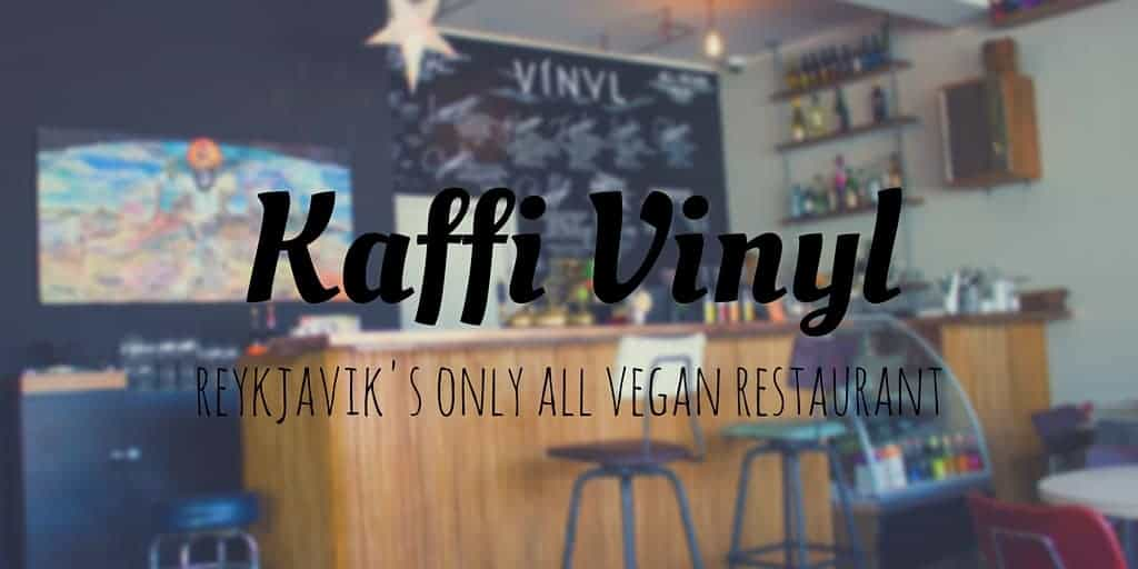 Kaffi Vinyl – Reykjavik's Only All Vegan Restaurant