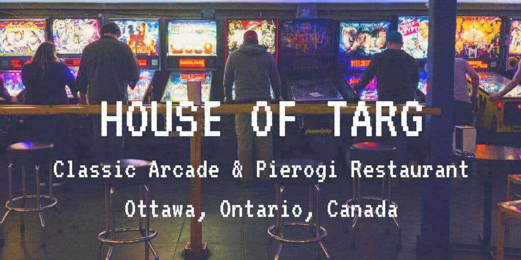 House of Targ – Ottawa's Pinball Arcade and Pierogi Restaurant