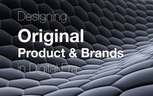 Original Product Design and Brands for Digital Era