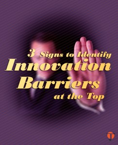 3 Signs to Identify Innovation Barriers at the Top