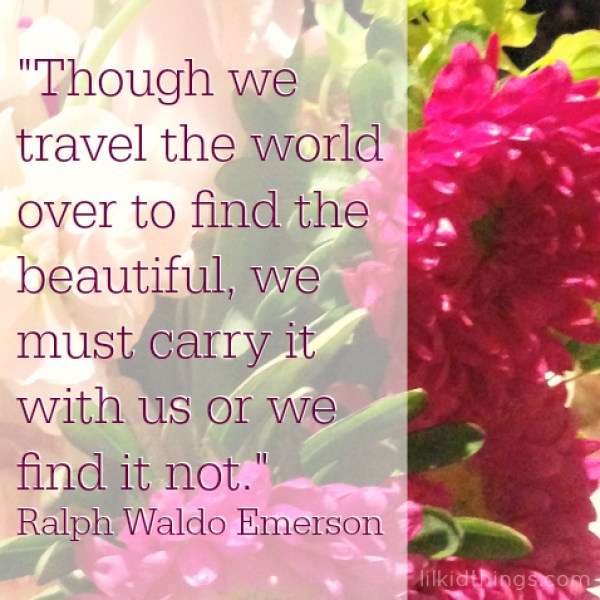 Find the beautiful Emerson quote, beauty, andrea updyke, lilkidthings