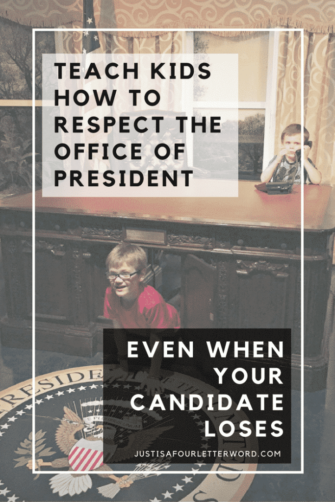 Teach kids how to respect the office of president even if your candidate loses.