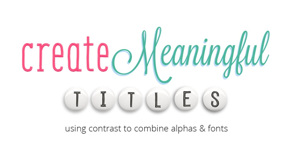 Create Meaningful Titles   Using contrast to combine fonts and alphas