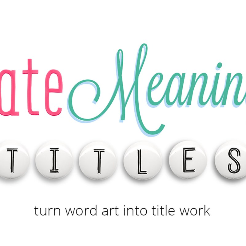 Create Meaningful Titles: Turn word art into title work