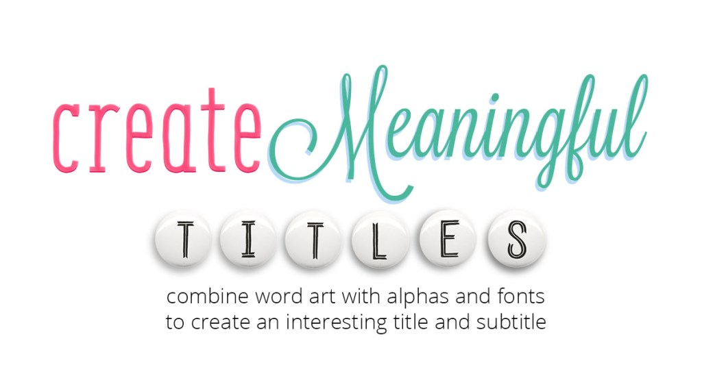 Combine word art with alphas and fonts to create an interesting title and subtitle