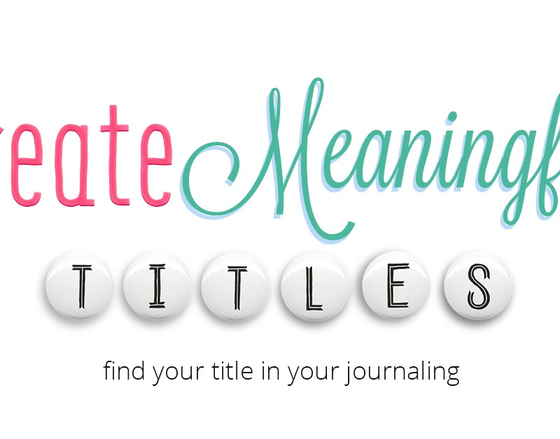 Create Meaningful Titles: Find the title in your journaling