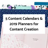 5 Content Calendars & 2019 Planners for Content Creation