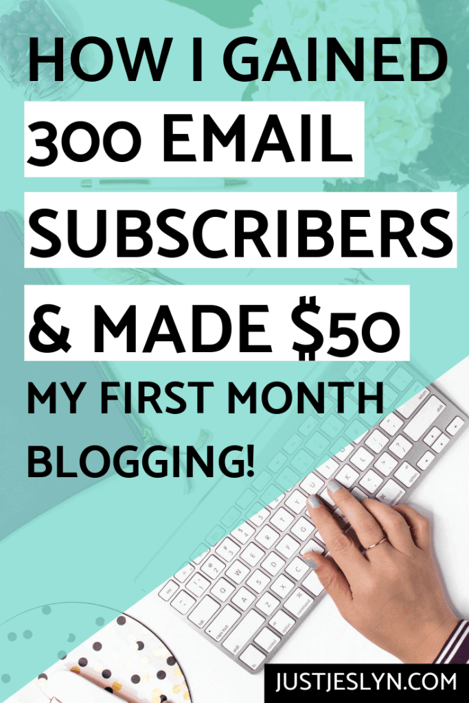 How I Gained 300 Email Subscribers and Made $50 My First Month Blogging | justjeslyn.com