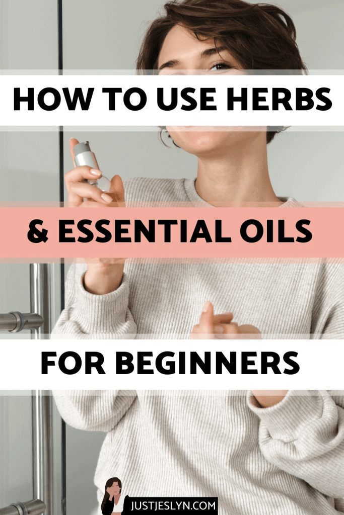 How to Use Herbs & Essential Oils for Beginners | justjeslyn.com