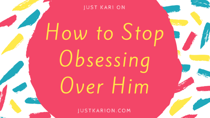 stop obsessing over him
