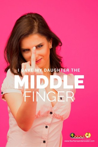 Then there was the time when I acted like a brat and gave my daughter the middle finger. And it felt so good.
