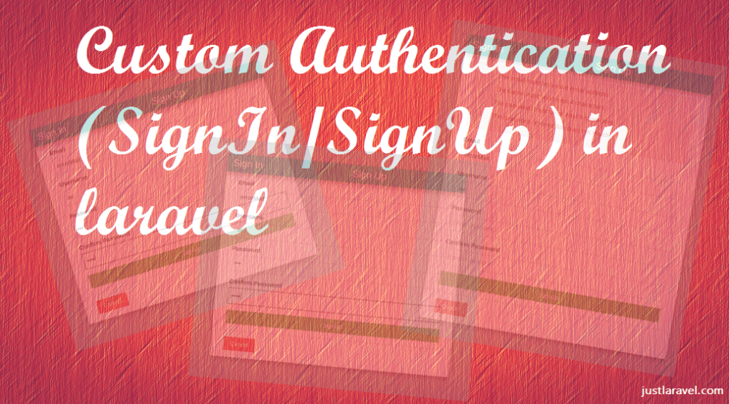 Custom Authentication (SignIn / SignUp) in Laravel