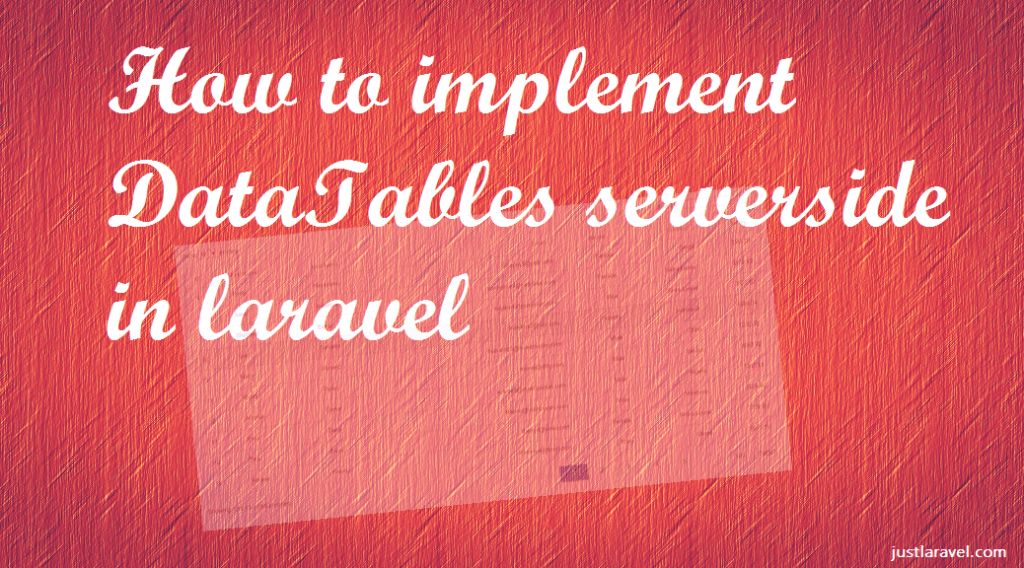 How to implement DataTables server-side in laravel - Just Laravel