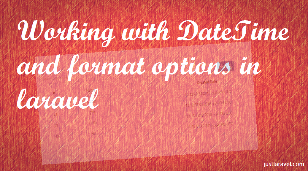 Working with DateTime and format in laravel - Just Laravel