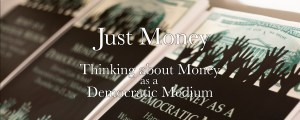 Just Money: Thinking about Money as a Democratic Medium