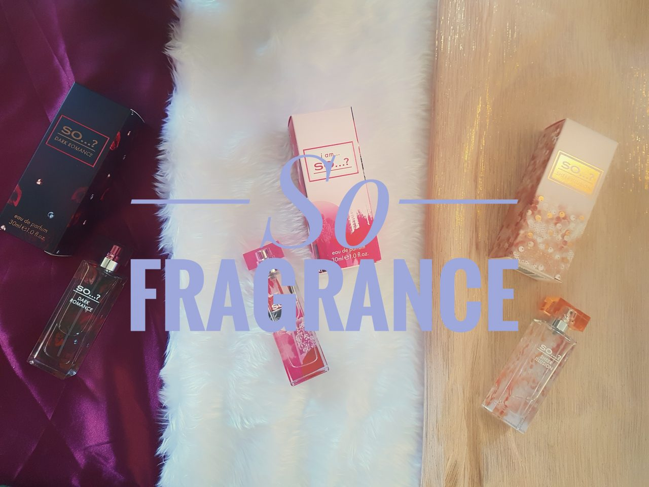 So Fragrance – Take a look at the new range
