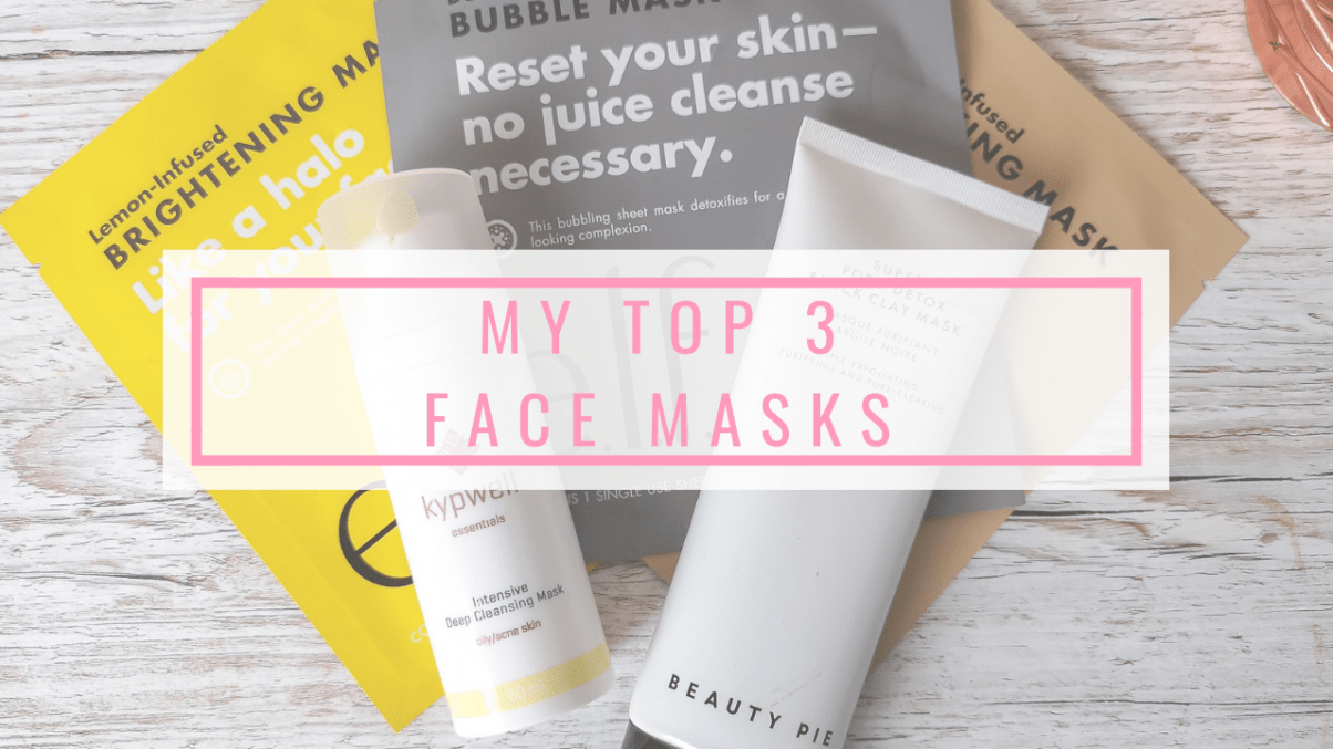 Face Masks | My Top 3 Favourites