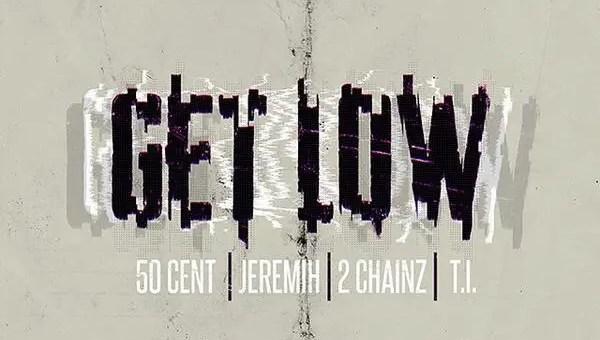 get low 50 cent jeremin 2 chainz t.i.