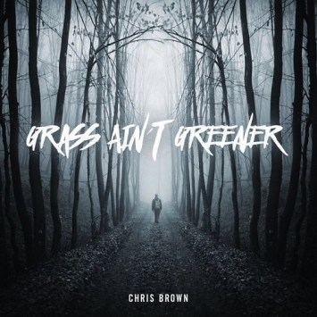 """Single cover of """"Grass Ain't Greener"""" by Chris Brown"""