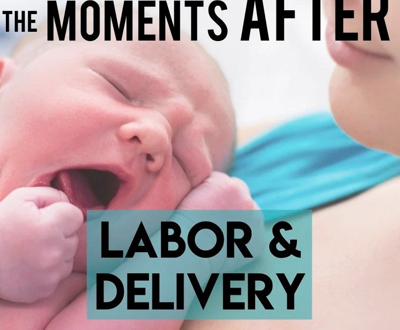 29 Things About the Moments After Delivery That All New Moms Should Know