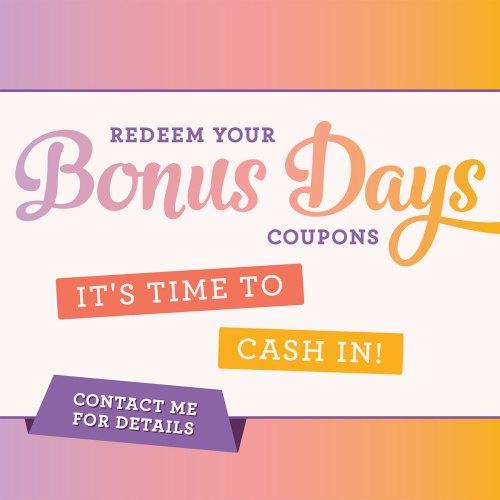 Bonus Days Time to Redeem your coupons