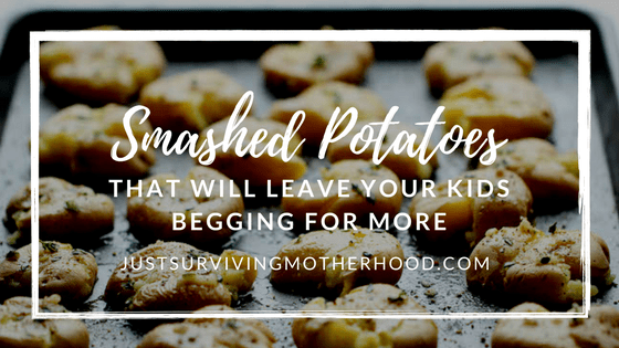 Smashed Potatoes That Will Leave Your Kids Begging For More