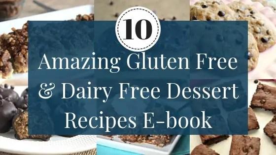10 Amazing Gluten Free & Dairy Free Dessert Recipes