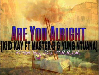 Kiid Kay ft MasterBoi & Yung Ntuana - Are You Alright