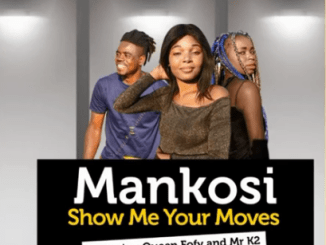 Mankosi - Show Me Your Moves Ft. Queen Fofy & Mr K2 (Original)