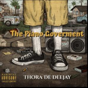 Thora De Deejay - The Piano Government (Amapiano 2021)
