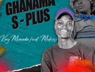 King Monada - Ghanama S-plus(+) Ft Mukosi