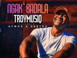 TroymusiQ - Ngak'badala (ft Aymos & Destro)